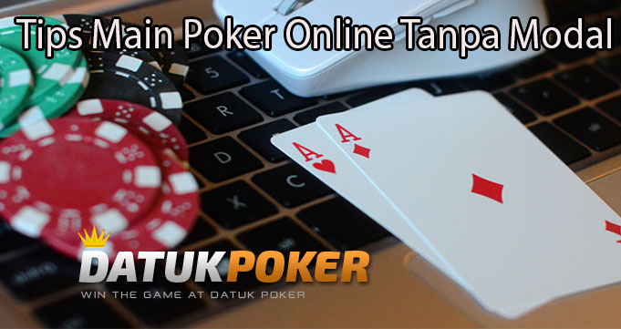 Tips Main Poker Online Tanpa Modal