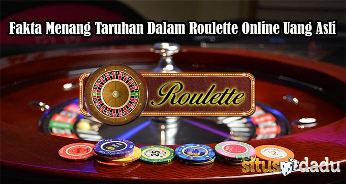 Fakta Menang Taruhan Dalam Roulette Online Uang Asli