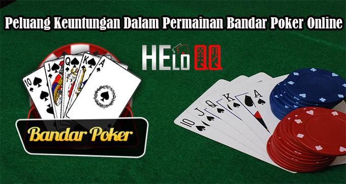 Peluang Keuntungan Dalam Permainan Bandar Poker Online
